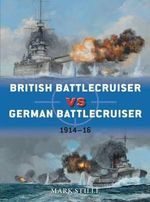 British Battlecruiser Vs German Battlecruiser : 1914-16 - Mark Stille
