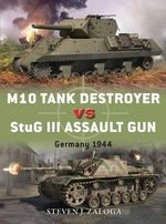 M10 Tank Destroyer Vs Stug III Assault Gun : Germany, 1944 - Steven J. Zaloga