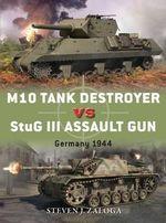 M10 Tank Destroyer Vs Stug III Assault Gun : Germany, 1944 - Steven J. Zaloga
