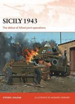 Sicily, 1943 : The Debut of Allied Joint Operations - Steven J. Zaloga