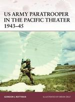 Us Army Paratrooper in the Pacific Theater 1943-45 : Warrior - Gordon L. Rottman