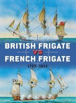 British Frigate Vs French Frigate : 1793-1814 - Mark Lardas