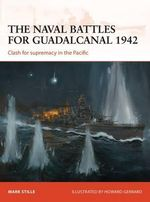 The Naval Battles for Guadalcanal, 1942 : Clash for Supremacy in the Pacific - Mark Stille