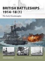 British Battleships, 1914-18: Pt. 1 : The Early Dreadnoughts - Angus Konstam
