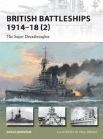 British Battleships, 1914-18 2: 2 : The Super Dreadnoughts - Angus Konstam