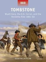 Tombstone - Wyatt Earp, the OK Corral and the Vendetta Ride, 1881-82 - Sean McLachlan