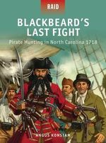 Blackbeard's Last Fight - Pirate Hunting in North Carolina, 1718 : Australian Naval Heroes - Angus Konstam