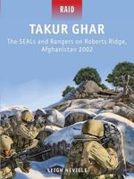 Takur Ghar - the SEALs and Rangers on Roberts Ridge, Afghanistan, 2002 - Leigh Neville