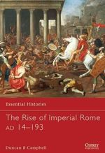 The Rise of Imperial Rome, AD 14-193 : Challenges for the 21st Century - Duncan B. Campbell
