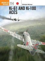 KI-61 and KI-100 Aces : Aircraft of the Aces (Osprey) - Nicholas Millman