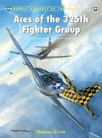 Aces of the 325th Fighter Group : The CIA's Blackbird and Other Variants - Tom Ivie