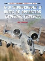 A-10 Thunderbolt II Units of Operation Enduring Freedom, 2002-07 - Gary Wetzel