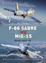 F-86 Sabre Vs MiG-15 : Korea, 1950-53 - Doug Dildy