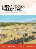 Shenandoah Valley, 1862 : Stonewall Jackson Outmaneuvers the Union - Clayton Donnell