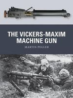 The Vickers-Maxim Machine Gun : The Early Dreadnoughts - Martin Pegler
