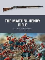 The Martini-Henry Rifle - Stephen Manning