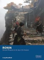 Ronin - Skirmish Wargames in the Age of the Samurai - Craig Woodfield