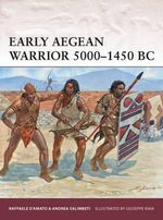 Early Aegean Warrior 5000-1450 BC : 1942-45 - Raffaele D'Amato