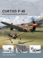 Curtiss P-40 - Snub-nosed Kittyhawks and Warhawks - Carl Molesworth