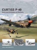 Curtiss P-40 - Snub-nosed Kittyhawks and Warhawks : Air Vanguard - Carl Molesworth