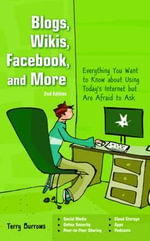 Blogs, Wikis, Facebook and More : The Beginner's Guide to Life... Online - Terry Burrows