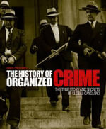 The History of Organized Crime : The True Story and Secrets of Global Gangland - David Southwell