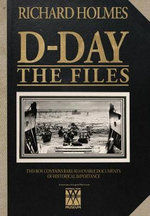 IWM D-Day : The Files - Richard Holmes