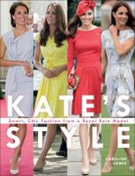 Kate Middleton's British Style : Smart, Chic Fashion from a Royal Icon - Caroline Jones