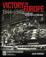 Victory in Europe : From D-Day to the Destruction of the Third Reich - Gen Julian Thompson