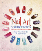 Nail Art Sourcebook : Over 500 Designs for Fingertip Fashions - Pansy Alexander