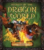 Secrets of the Dragon World : Curiosities, Legends and Lore - S A Caldwell
