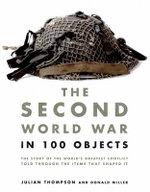 The Second World War in 100 Objects - Julian Thompson