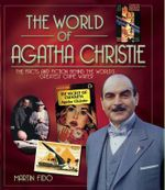 The World of Agatha Christie : The Facts and Fiction of the World's Greatest Crime Writer - Martin Fido