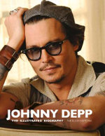 Johnny Depp : The Illustrated Biography - Nick Johnstone