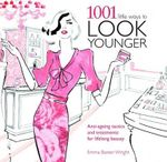 1001 Little Ways to Look Younger : Anti-ageing Tactics and Treatments - Emma Baxter-Wright
