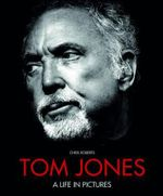 Tom Jones : a Life in Pictures - Chris Roberts