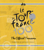 The Official Treasures of the Tour De France : A Celebration of 100 Epic Races - Serge Laget