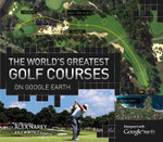 The World's Greatest Golf Courses on Google Earth - Alex Narey