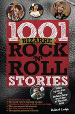 1001 Bizarre Rock 'n' Roll Stories - Robert Lodge