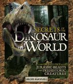 Secrets of the Dinosaur World : Jurassic Giants and Other Prehistoric Creatures - Archie Blackwell