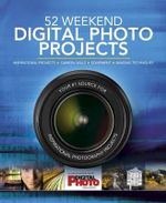 52 Weekend Digital Photo Projects : For Beginners to Professionals
