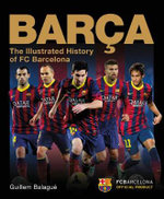 Barca : The Official Illustrated History of FC Barcelona - Guillem Balague