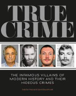 True Crime : The Infamous Villains of Modern History - Martin Fido