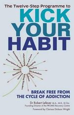 The Twelve-step Programme to Kick Your Habit : Break Free from the Cycle of Addiction - Robert Lefever