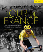 Tour de France : The Complete History of the World's Greatest Cycle Race - Marguerite Lazell