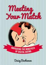 Meeting Your Match : Navigating the Minefield of Online Dating - Daisy Buchanan