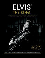 Elvis the King : The Authorized Book from the Graceland Archives - Gillian G. Gaar