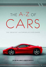The A-Z of Cars : The Greatest Automobiles Ever Made - Hilton Holloway