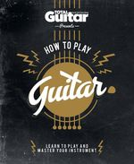 How to Play Guitar - Future Publishing Limited