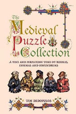 The Medieval Puzzle Collection : A Fine Perplexing Tome of Riddles, Enigmas and Con - Tim Dedopulos